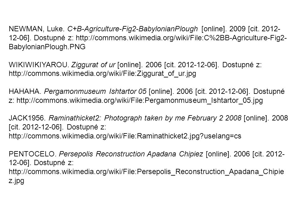 NEWMAN, Luke. C+B-Agriculture-Fig2-BabylonianPlough [online]. 2009 [cit. 2012-12-06]. Dostupné z: http://commons.wikimedia.org/wiki/File:C%2BB-Agriculture-Fig2-BabylonianPlough.PNG
